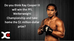 Do you think Ray Cooper III will win the PFL Welterweight Championship and take home the $1 million dollar prize?